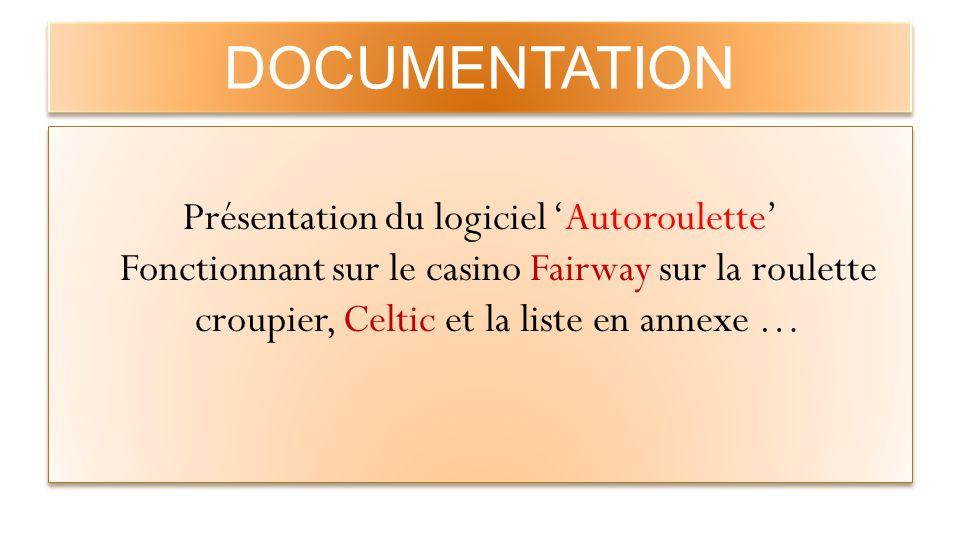 DOCUMENTATION Présentation du logiciel 'Autoroulette' Fonctionnant sur le casino Fairway sur la roulette croupier, Celtic et la liste en annexe …