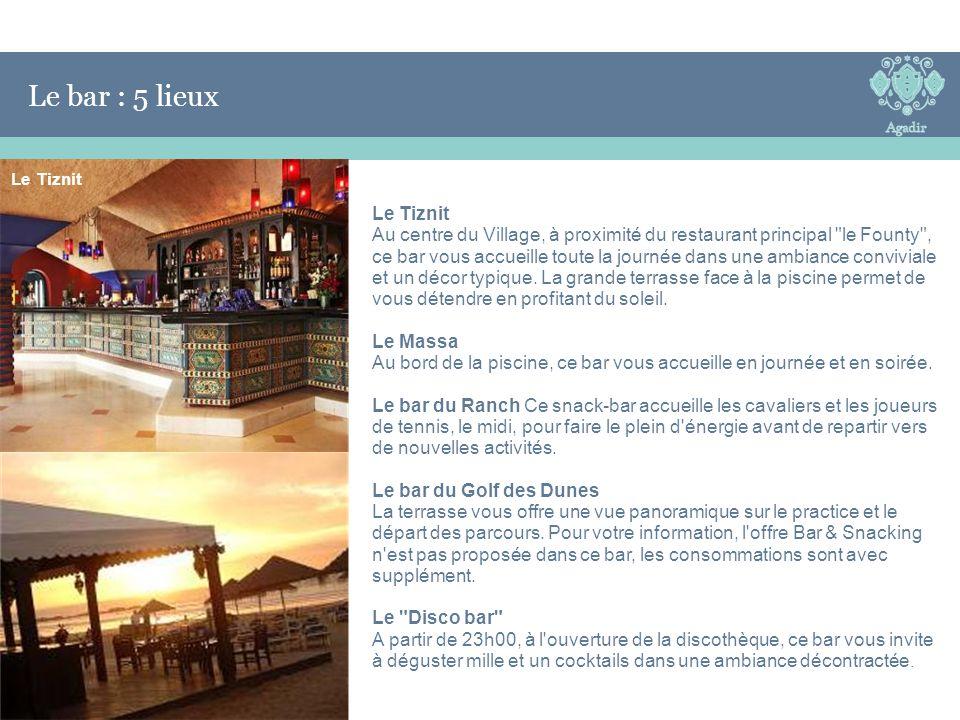 Le Bar Le Tiznit Au centre du Village, à proximité du restaurant principal