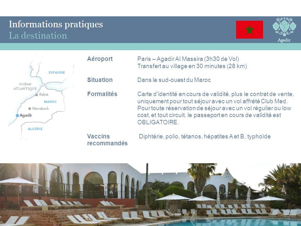 Informations pratiques La destination AéroportParis – Agadir Al Massira (3h30 de Vol) Transfert au village en 30 minutes (28 km) SituationDans le sud-