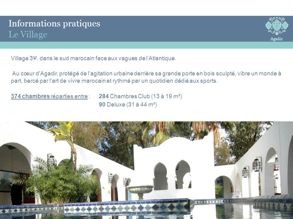 Informations pratiques Le Village Village 3 Ψ, dans le sud marocain face aux vagues de l'Atlantique. Au cœur d'Agadir, protégé de l'agitation urbaine