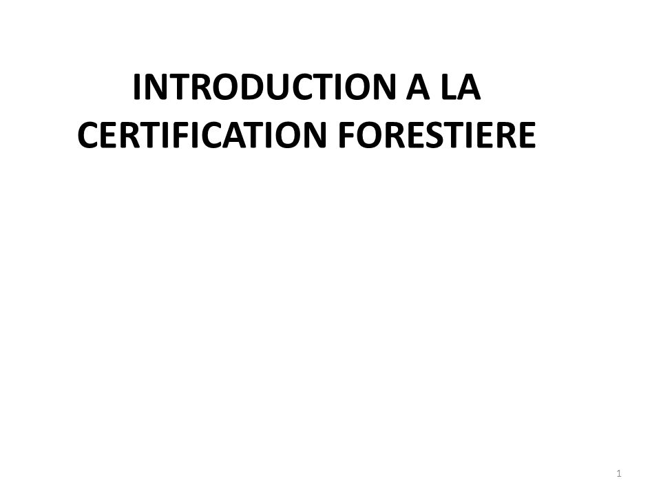 1 INTRODUCTION A LA CERTIFICATION FORESTIERE
