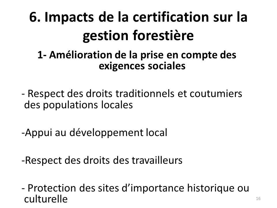 16 6. Impacts de la certification sur la gestion forestière 1- Amélioration de la prise en compte des exigences sociales - Respect des droits traditio