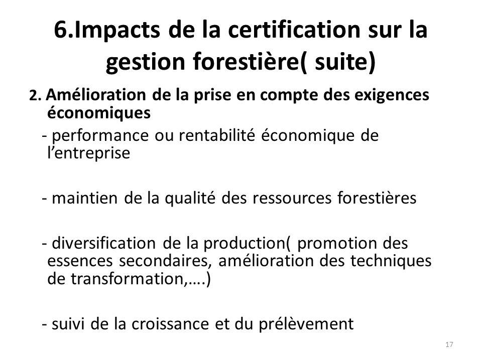 17 6.Impacts de la certification sur la gestion forestière( suite) 2. Amélioration de la prise en compte des exigences économiques - performance ou re