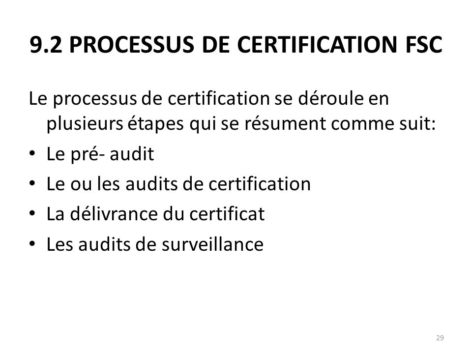 29 9.2 PROCESSUS DE CERTIFICATION FSC Le processus de certification se déroule en plusieurs étapes qui se résument comme suit: Le pré- audit Le ou les