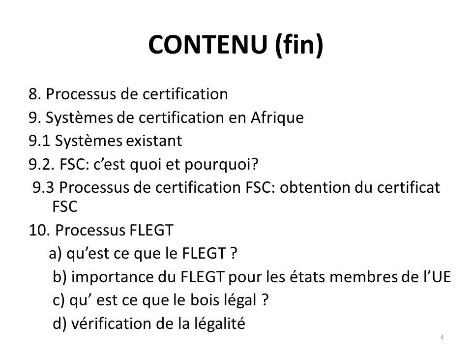 4 CONTENU (fin) 8. Processus de certification 9. Systèmes de certification en Afrique 9.1 Systèmes existant 9.2. FSC: c'est quoi et pourquoi? 9.3 Proc