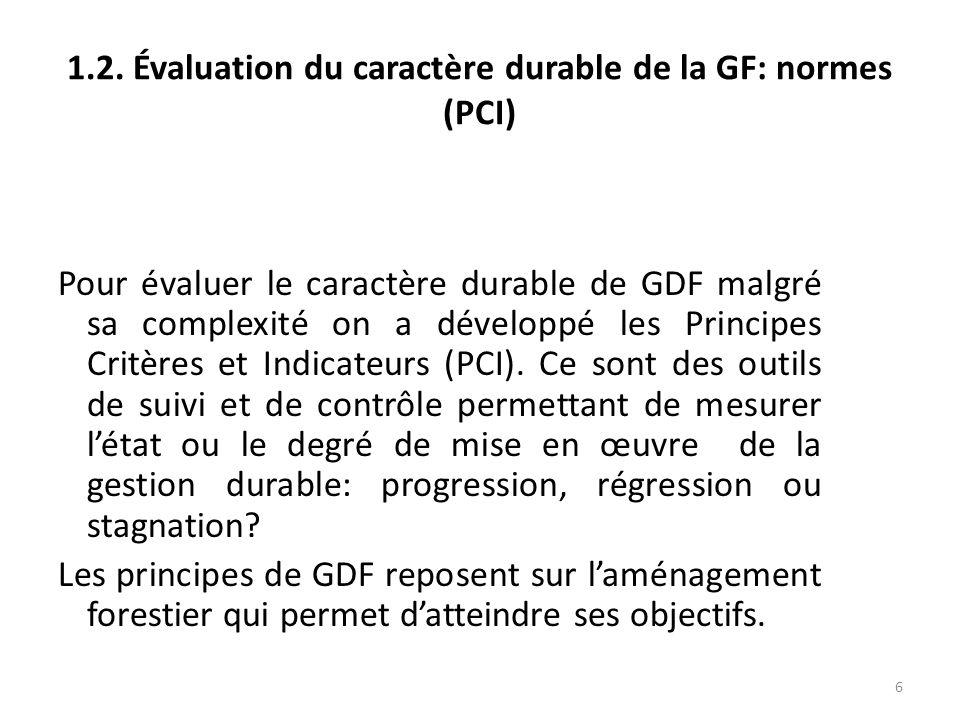 6 1.2. Évaluation du caractère durable de la GF: normes (PCI) Pour évaluer le caractère durable de GDF malgré sa complexité on a développé les Princip