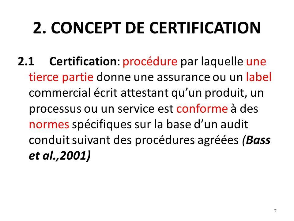 7 2. CONCEPT DE CERTIFICATION 2.1 Certification: procédure par laquelle une tierce partie donne une assurance ou un label commercial écrit attestant q