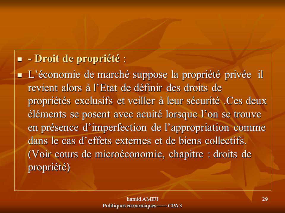 hamid AMIFI Politiques economiques------ CPA 3 29 - Droit de propriété : - Droit de propriété : L'économie de marché suppose la propriété privée il re
