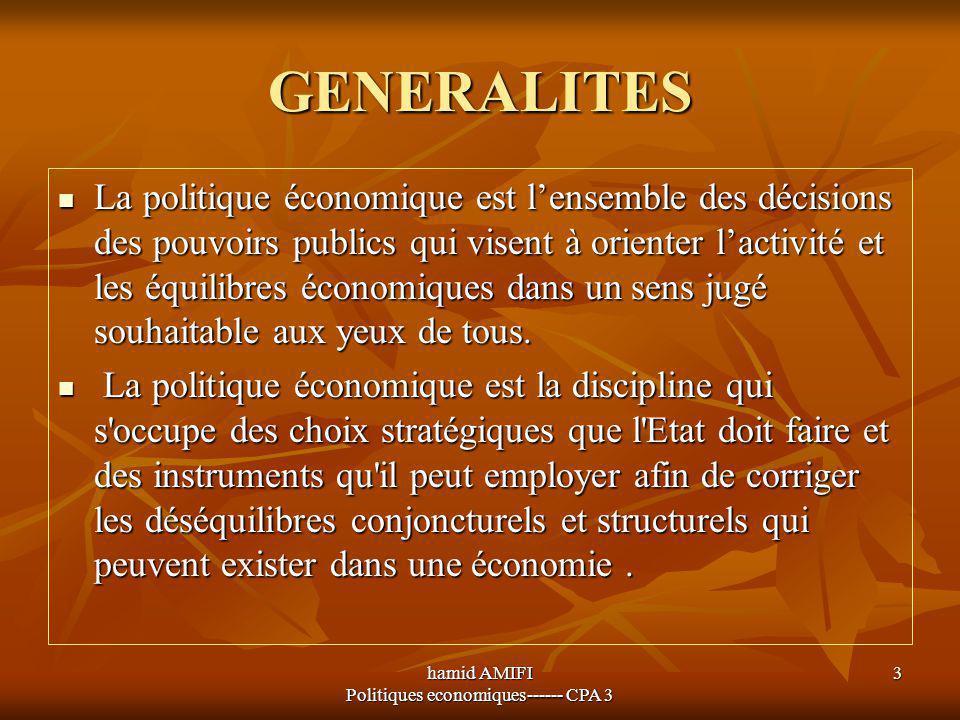 hamid AMIFI Politiques economiques------ CPA 3 3 GENERALITES La politique économique est l'ensemble des décisions des pouvoirs publics qui visent à or