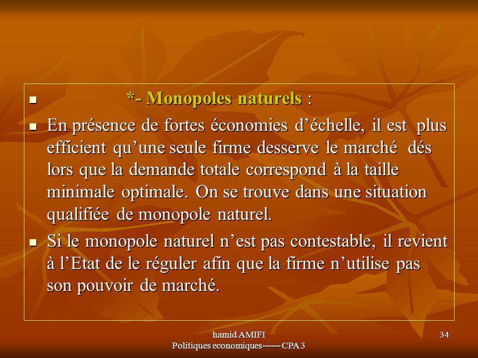 hamid AMIFI Politiques economiques------ CPA 3 34 *- Monopoles naturels : *- Monopoles naturels : En présence de fortes économies d'échelle, il est pl