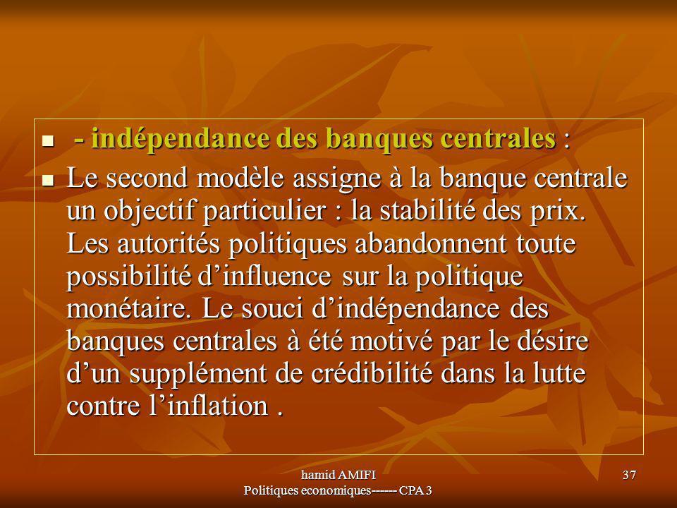hamid AMIFI Politiques economiques------ CPA 3 37 - indépendance des banques centrales : - indépendance des banques centrales : Le second modèle assig