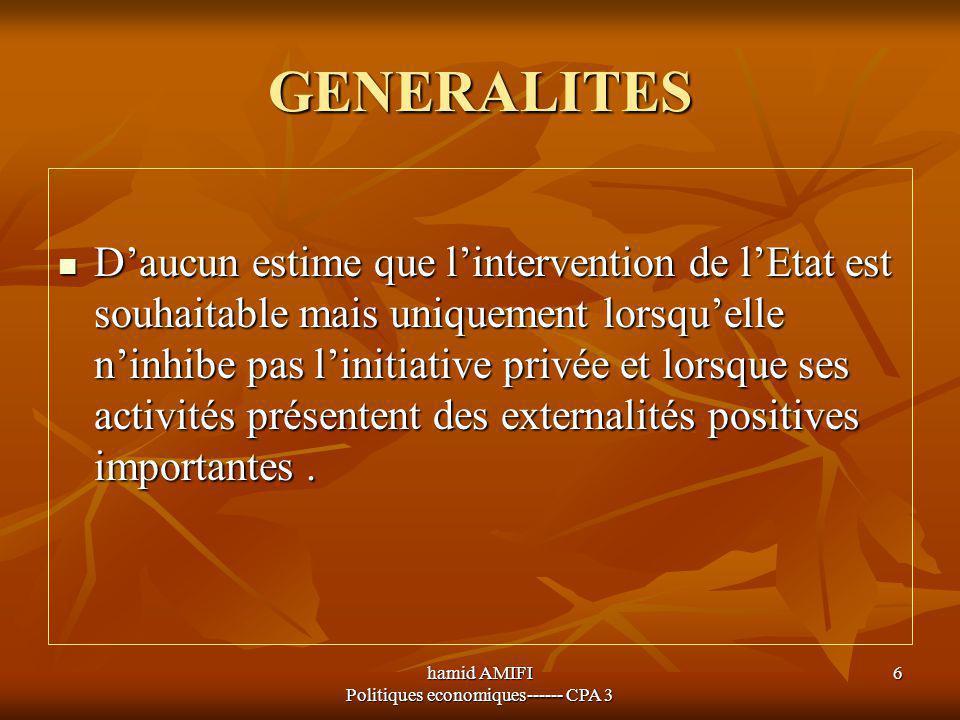 hamid AMIFI Politiques economiques------ CPA 3 6 GENERALITES D'aucun estime que l'intervention de l'Etat est souhaitable mais uniquement lorsqu'elle n