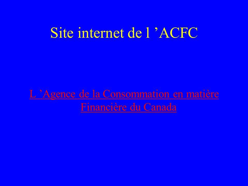 Site internet de l 'ACFC L 'Agence de la Consommation en matière Financière du Canada