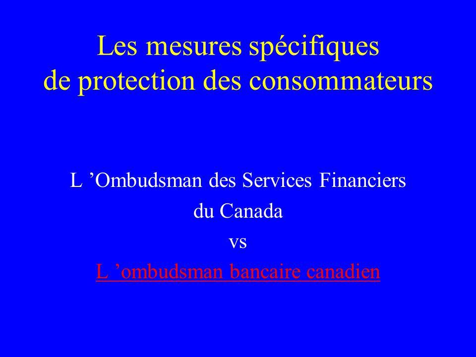 Les mesures spécifiques de protection des consommateurs L 'Ombudsman des Services Financiers du Canada vs L 'ombudsman bancaire canadien