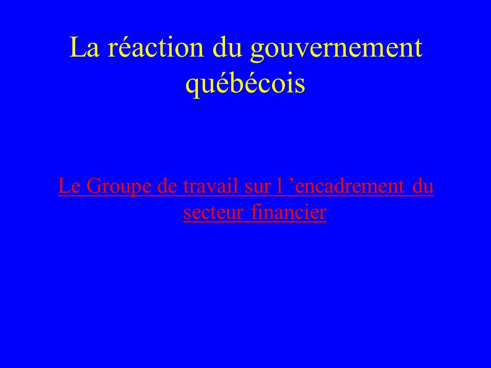 La réaction du gouvernement québécois Le Groupe de travail sur l 'encadrement du secteur financier