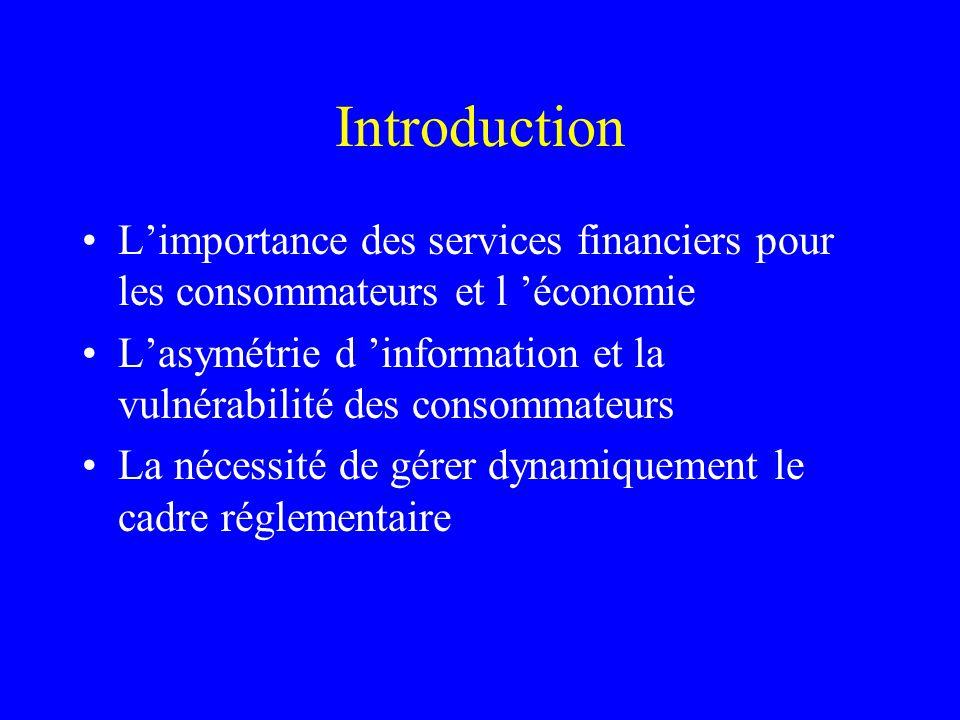 Introduction L'importance des services financiers pour les consommateurs et l 'économie L'asymétrie d 'information et la vulnérabilité des consommateurs La nécessité de gérer dynamiquement le cadre réglementaire