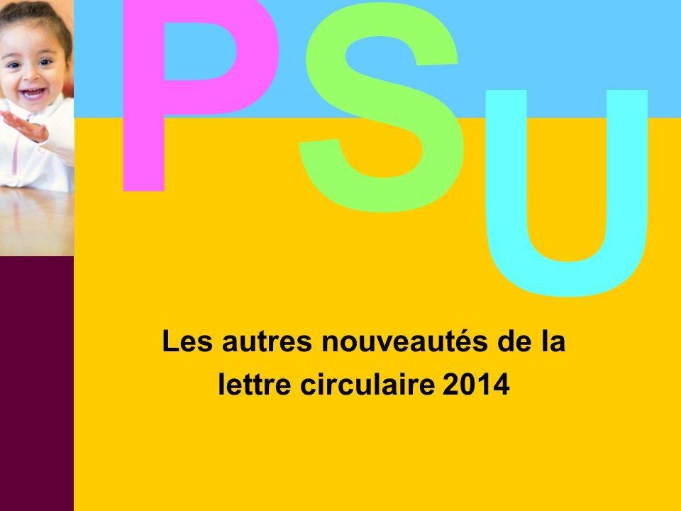 Les autres nouveautés de la lettre circulaire 2014 P S U