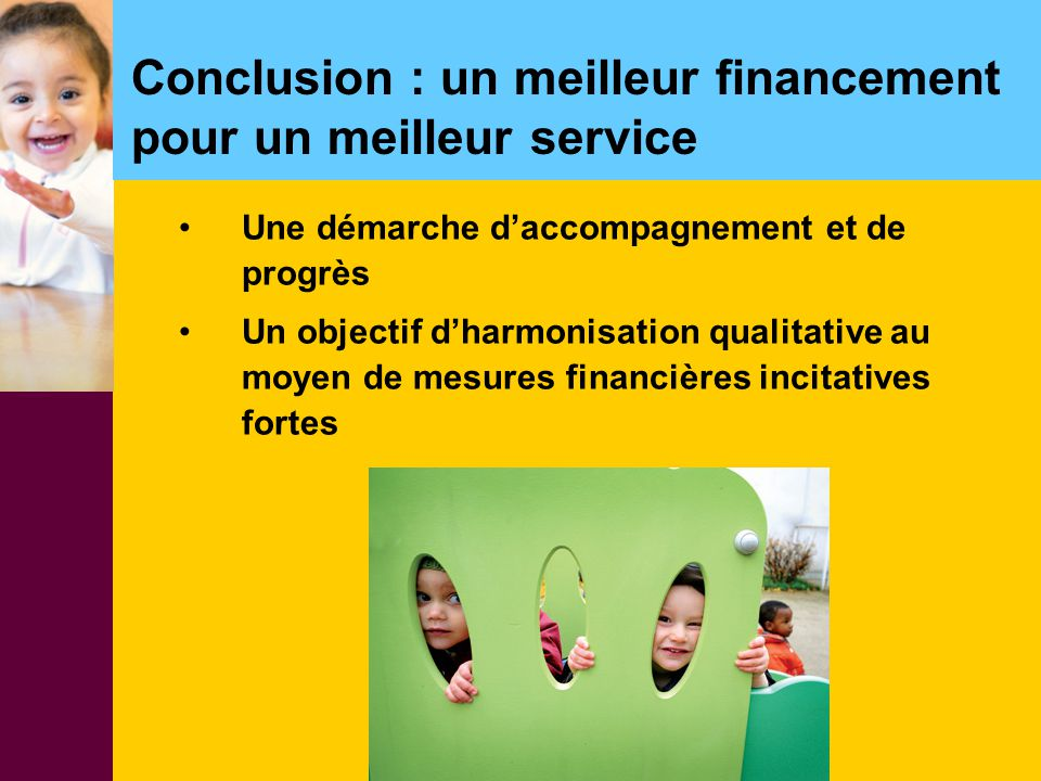 Conclusion : un meilleur financement pour un meilleur service Une démarche d'accompagnement et de progrès Un objectif d'harmonisation qualitative au m