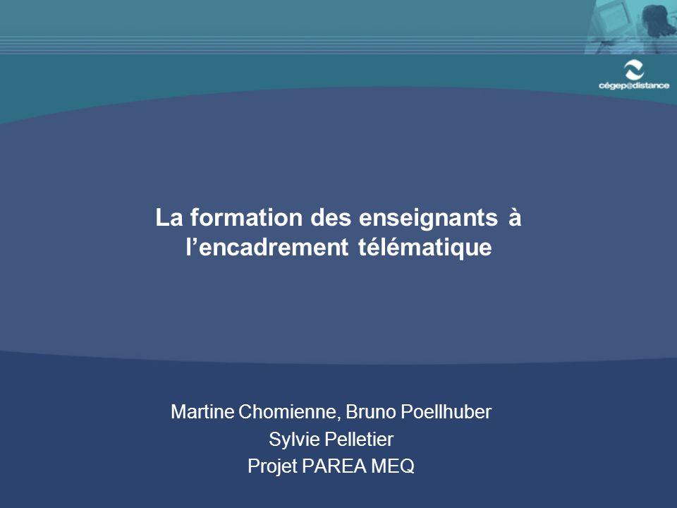 La formation des enseignants à l'encadrement télématique Martine Chomienne, Bruno Poellhuber Sylvie Pelletier Projet PAREA MEQ