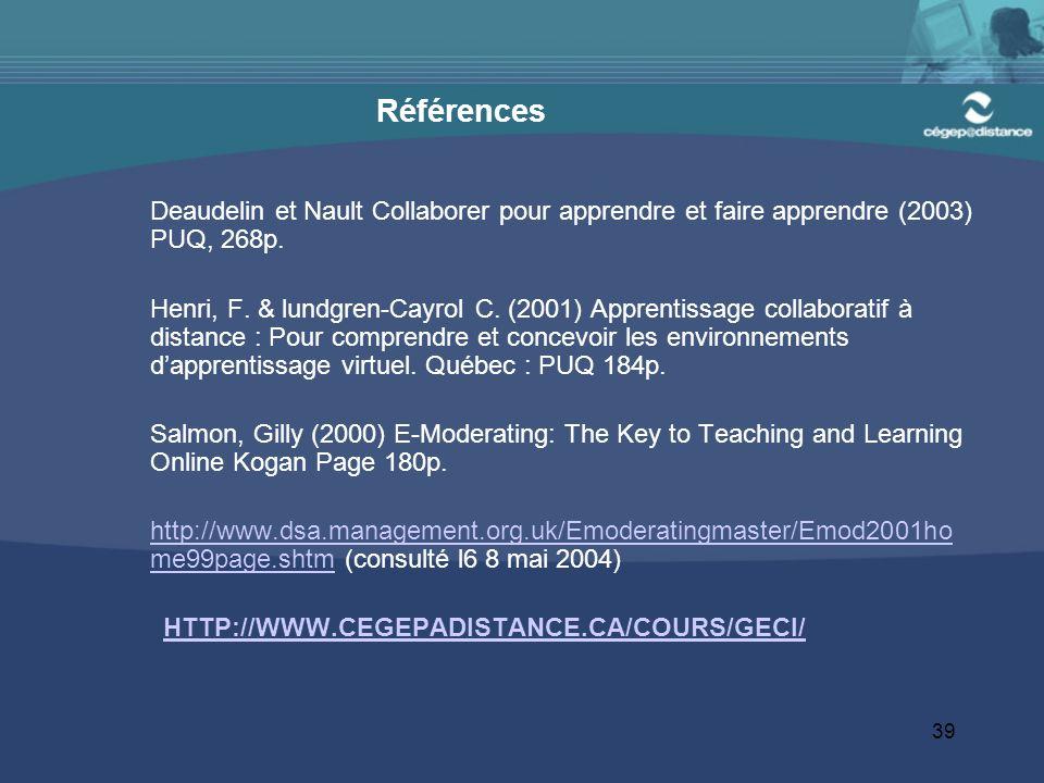 39 Références Deaudelin et Nault Collaborer pour apprendre et faire apprendre (2003) PUQ, 268p.