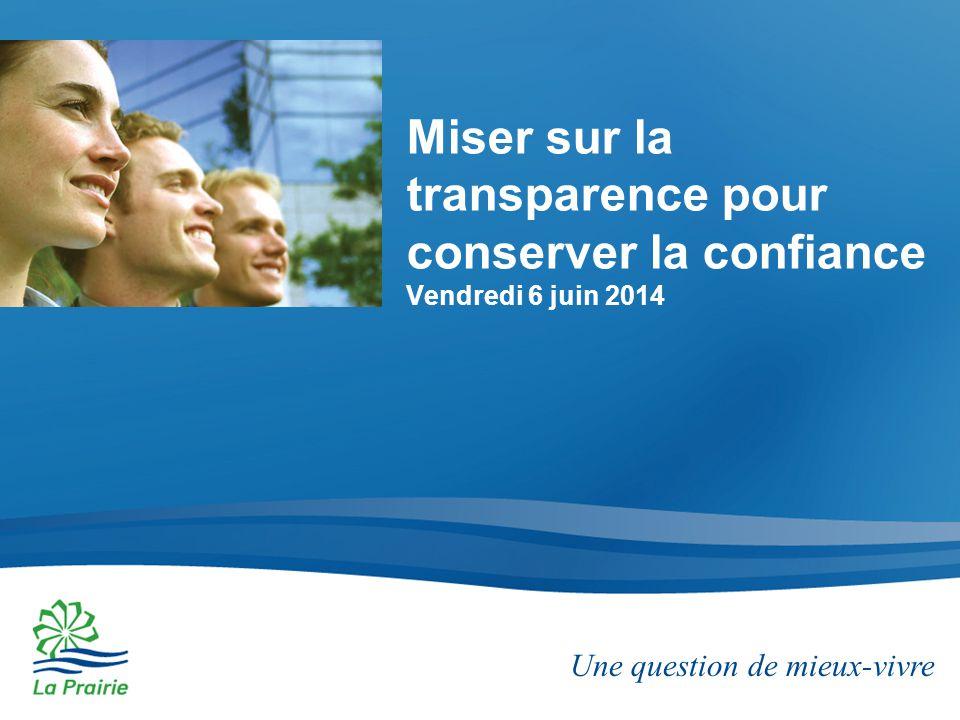 Une question de mieux-vivre Miser sur la transparence pour conserver la confiance Vendredi 6 juin 2014