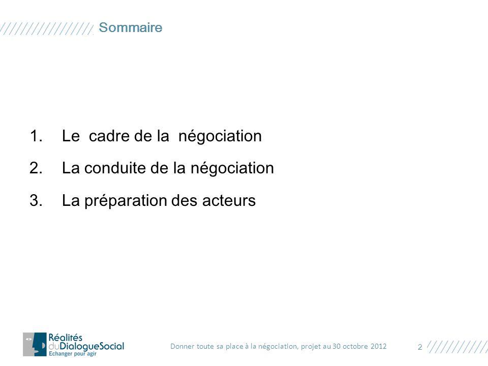 1.Le cadre de la négociation 2.La conduite de la négociation 3.La préparation des acteurs 2 Sommaire Donner toute sa place à la négociation, projet au