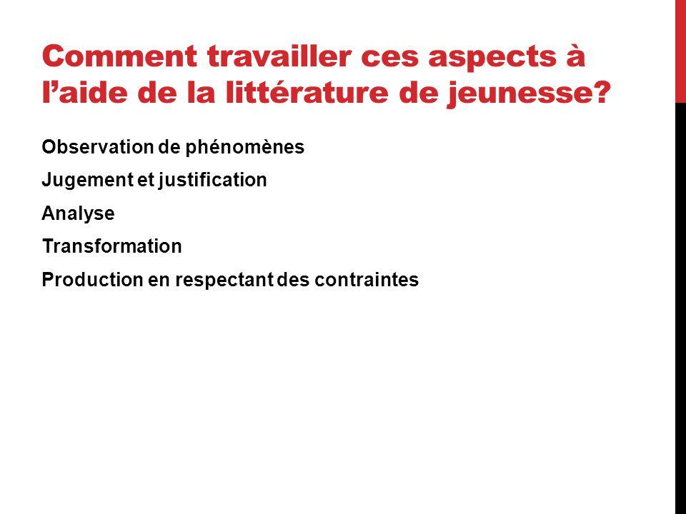 Comment travailler ces aspects à l'aide de la littérature de jeunesse? Observation de phénomènes Jugement et justification Analyse Transformation Prod