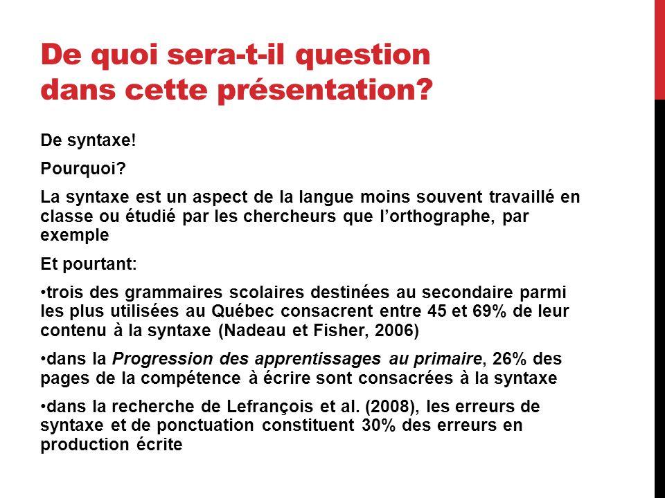 De quoi sera-t-il question dans cette présentation? De syntaxe! Pourquoi? La syntaxe est un aspect de la langue moins souvent travaillé en classe ou é