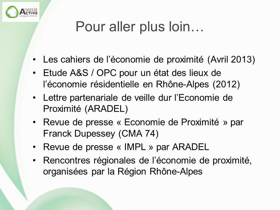 Pour aller plus loin… Les cahiers de l'économie de proximité (Avril 2013) Etude A&S / OPC pour un état des lieux de l'économie résidentielle en Rhône-