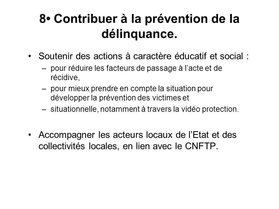 8 Contribuer à la prévention de la délinquance. Soutenir des actions à caractère éducatif et social : –pour réduire les facteurs de passage à l'acte e
