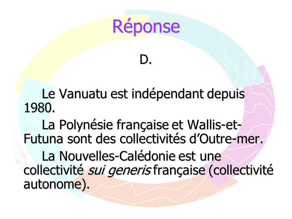 Réponse D. Le Vanuatu est indépendant depuis 1980. La Polynésie française et Wallis-et- Futuna sont des collectivités d'Outre-mer. La Nouvelles-Calédo