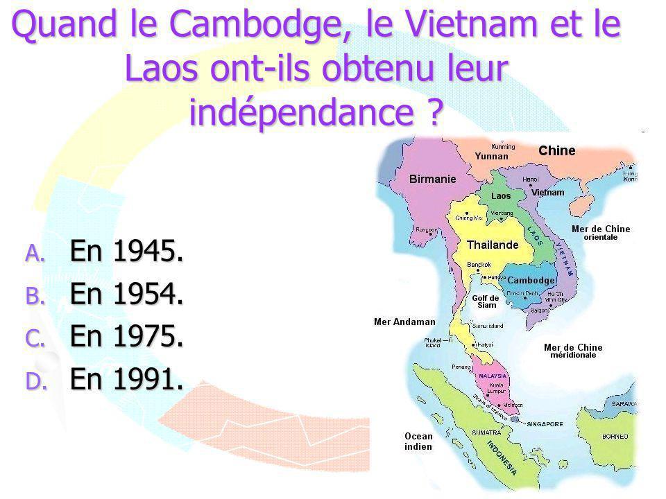 Quand le Cambodge, le Vietnam et le Laos ont-ils obtenu leur indépendance ? A. En 1945. B. En 1954. C. En 1975. D. En 1991.