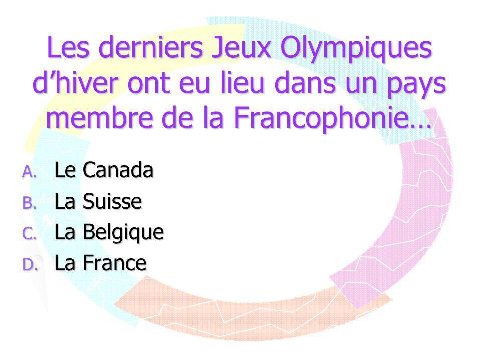 Les derniers Jeux Olympiques d'hiver ont eu lieu dans un pays membre de la Francophonie… A. Le Canada B. La Suisse C. La Belgique D. La France