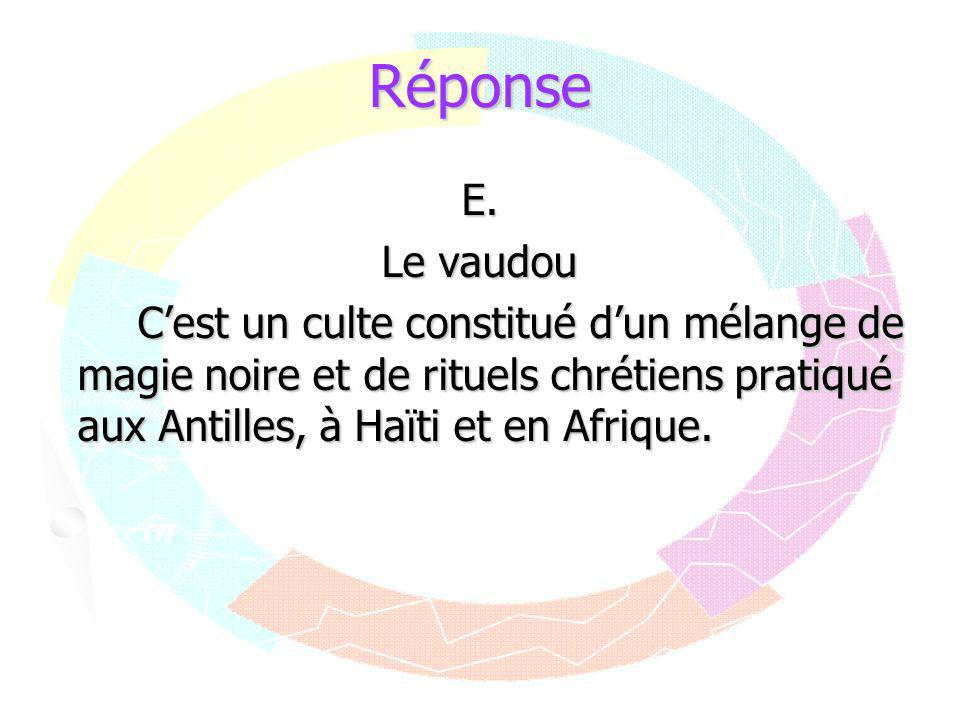 Réponse E. Le vaudou C'est un culte constitué d'un mélange de magie noire et de rituels chrétiens pratiqué aux Antilles, à Haïti et en Afrique.