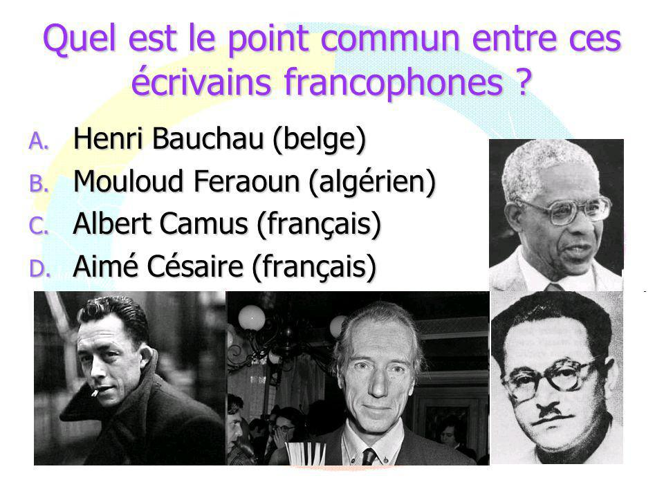 Quel est le point commun entre ces écrivains francophones ? A. Henri Bauchau (belge) B. Mouloud Feraoun (algérien) C. Albert Camus (français) D. Aimé