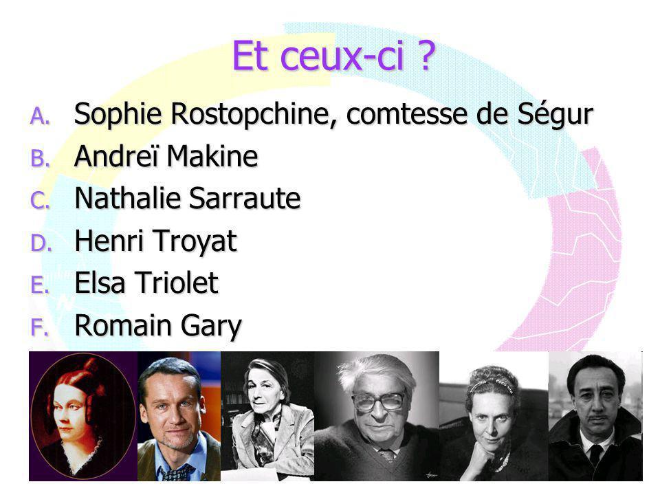 Et ceux-ci ? A. Sophie Rostopchine, comtesse de Ségur B. Andreï Makine C. Nathalie Sarraute D. Henri Troyat E. Elsa Triolet F. Romain Gary
