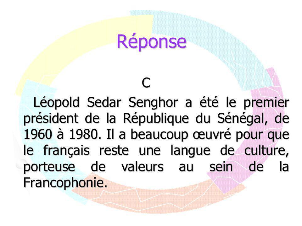 Réponse C Léopold Sedar Senghor a été le premier président de la République du Sénégal, de 1960 à 1980. Il a beaucoup œuvré pour que le français reste