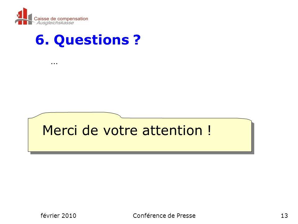 février 2010Conférence de Presse13 6. Questions … Merci de votre attention !