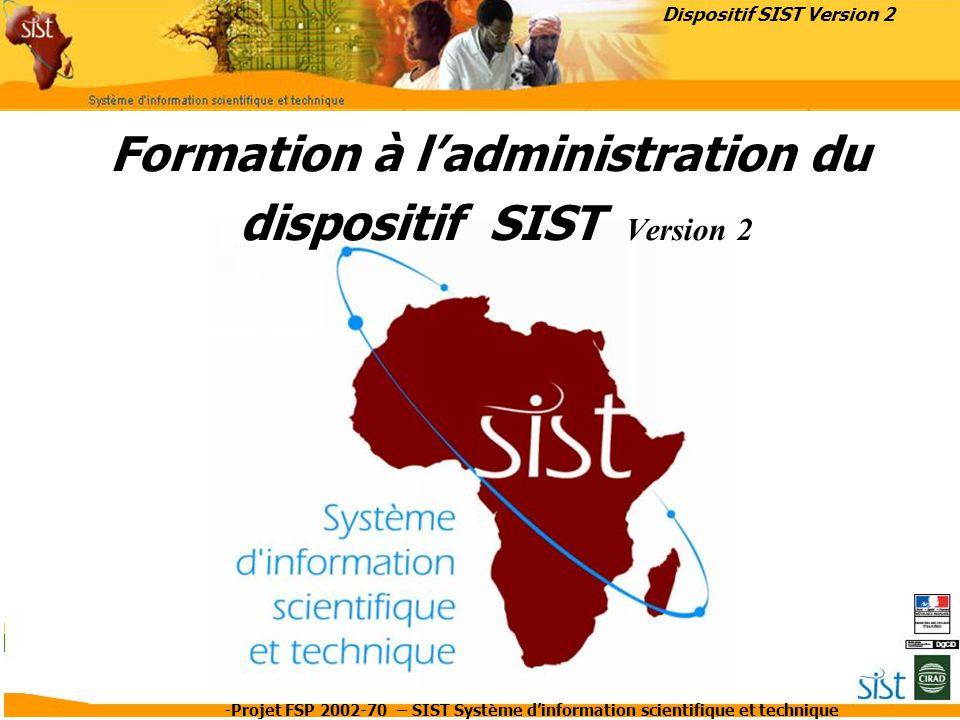 -Projet FSP 2002-70 – SIST Système d'information scientifique et technique Formation à l'administration du dispositif SIST Version 2 Dispositif SIST V