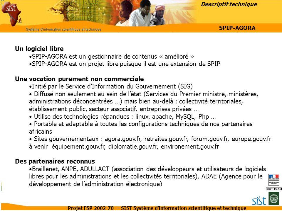 -Projet FSP 2002-70 – SIST Système d'information scientifique et technique Un logiciel libre SPIP-AGORA est un gestionnaire de contenus « amélioré » S