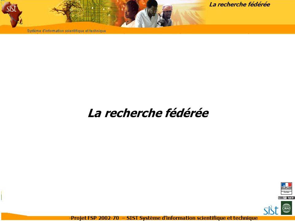 -Projet FSP 2002-70 – SIST Système d'information scientifique et technique La recherche fédérée
