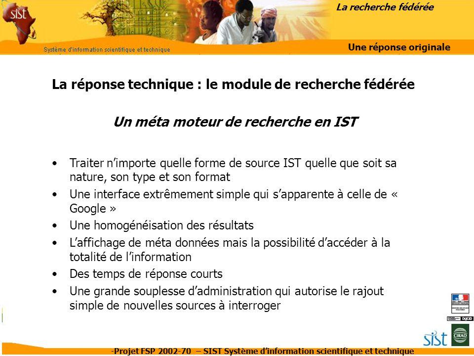 -Projet FSP 2002-70 – SIST Système d'information scientifique et technique La réponse technique : le module de recherche fédérée Un méta moteur de rec