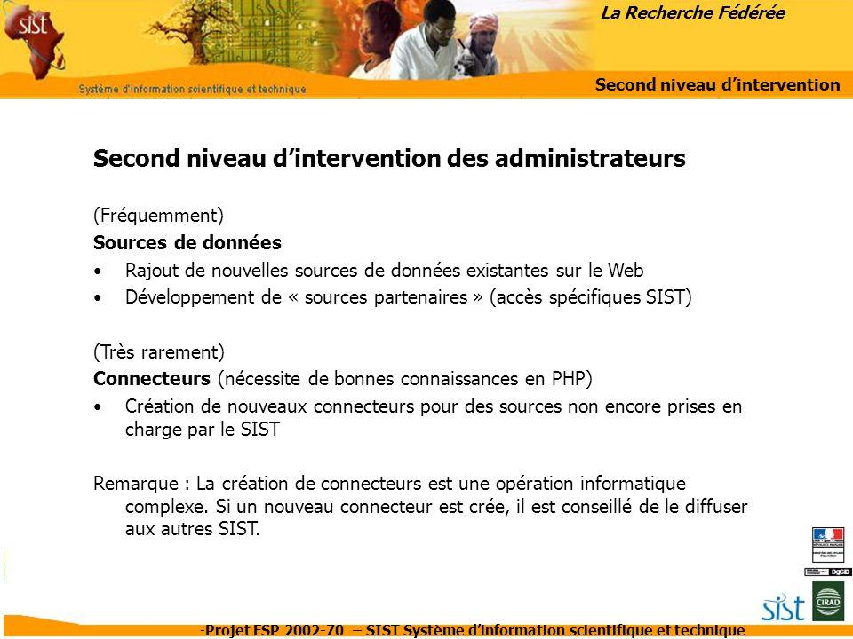 -Projet FSP 2002-70 – SIST Système d'information scientifique et technique Second niveau d'intervention des administrateurs (Fréquemment) Sources de d