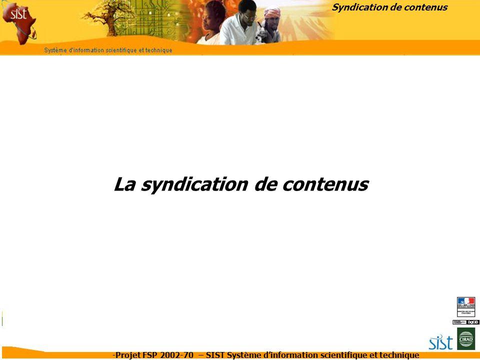 -Projet FSP 2002-70 – SIST Système d'information scientifique et technique La syndication de contenus Syndication de contenus