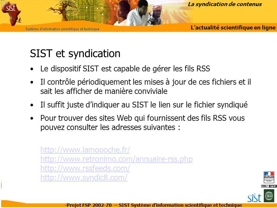 -Projet FSP 2002-70 – SIST Système d'information scientifique et technique SIST et syndication Le dispositif SIST est capable de gérer les fils RSS Il