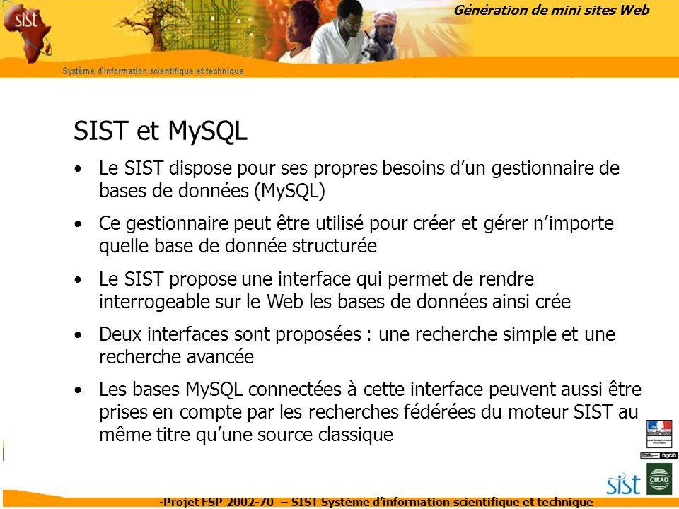 -Projet FSP 2002-70 – SIST Système d'information scientifique et technique Génération de mini sites Web SIST et MySQL Le SIST dispose pour ses propres