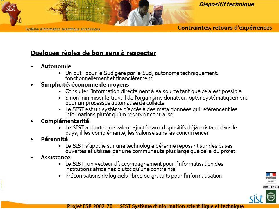 -Projet FSP 2002-70 – SIST Système d'information scientifique et technique Quelques règles de bon sens à respecter Autonomie Un outil pour le Sud géré