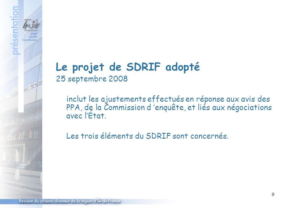 9 Le projet de SDRIF adopté 25 septembre 2008 inclut les ajustements effectués en réponse aux avis des PPA, de la Commission d 'enquête, et liés aux négociations avec l'État.
