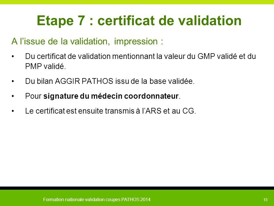 Formation nationale validation coupes PATHOS 2014 13 Etape 7 : certificat de validation A l'issue de la validation, impression : Du certificat de vali