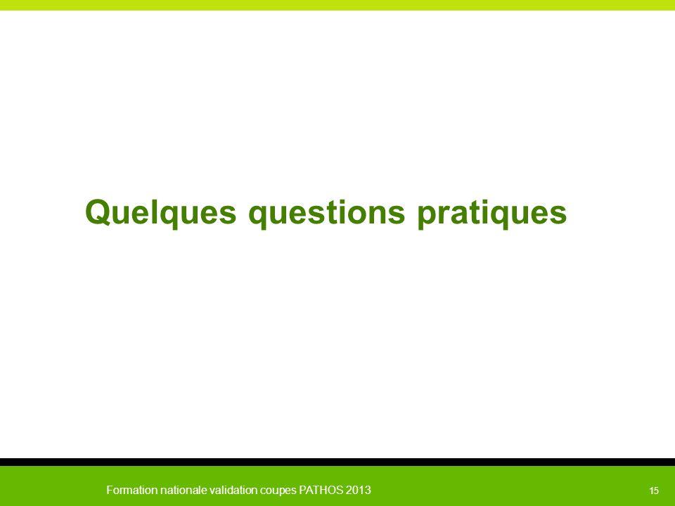Formation nationale validation coupes PATHOS 2013 15 Quelques questions pratiques